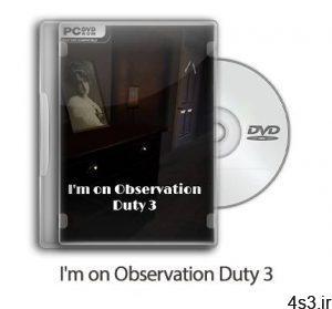 دانلود I'm on Observation Duty 3 - بازی وظیفه مشاهده 3 سایت 4s3.ir